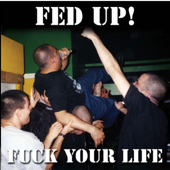 "FED UP! ""FUCK YOUR LIFE"" CD"