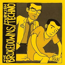 The Brokedowns/Turkish Techno Split 7″