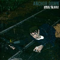 "Anchor Down- ""Steel To Dust"""